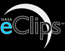 NASA eClips™ are short, educational video segments that inspire and engage students, helping them see real world connections. The programs are produced for targeted audiences: Our World (K–5), Real World (grades 6–8), and Launchpad (grades 9–12 and the general public).